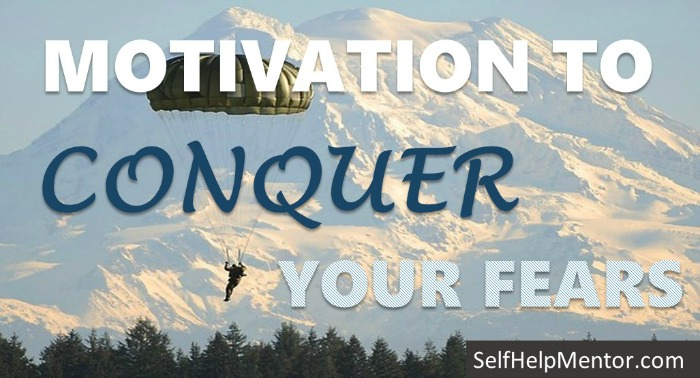 Motivation To Conquer Your Fears